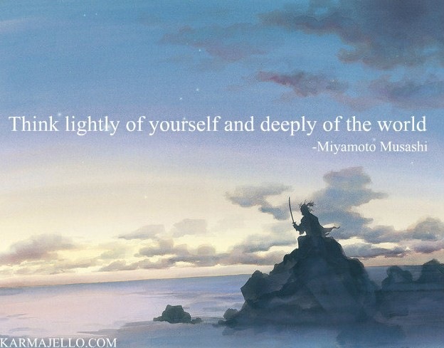 Think Lightly of Yourself and Deeply of the World - Miyamoto Musashi | Third Monk