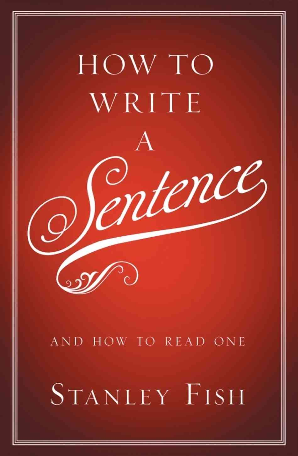 How to Write a Sentence - Best Books on Reading and Writing