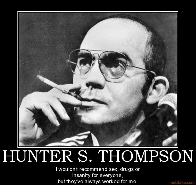 hunter-s-thompson-sex-drugs-hunter-thompson-fear-and-loathin-demotivational-poster- smarter people